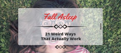 21 Weird Ways to Fall Asleep That Actually Work