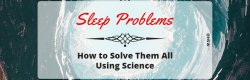 How to Solve All Your Sleep Problems Using Science