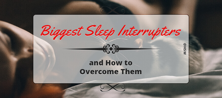 Biggest Sleep Interrupters and How to Overcome Them
