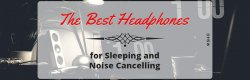 Noise cancelling headphones for sleeping 2019