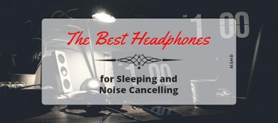 The Best Headphones for Sleeping and Noise Cancelling