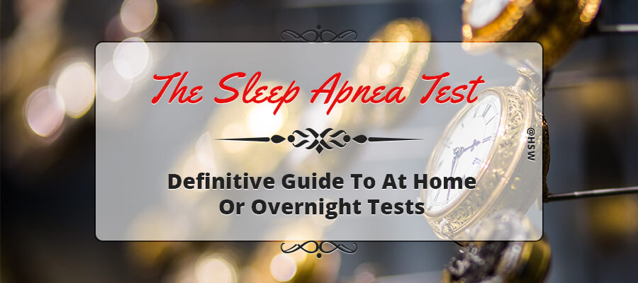 The Sleep Apnea Test Definitive Guide To At Home Or Overnight Tests